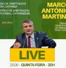 Live da semana com Marco Martins abordara Curso de Arbitragem 2020 e retorno da Arbitragem no Futebol Catarinense